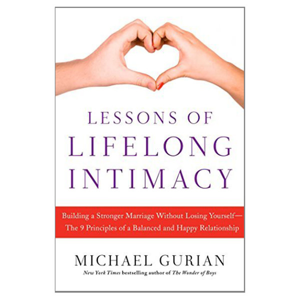 Lessons of Lifelong Intimacy: Building a Stronger Marriage Without Losing Yourself--The 9 Principles of a Balanced and Happy Relationship