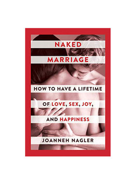 Naked Marriage: How to Have a Lifetime of Love, Sex, Joy, and Happiness