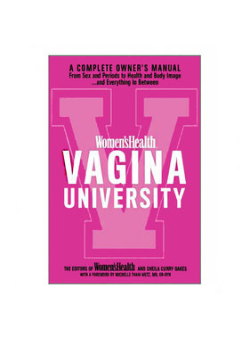 Women's Health Vagina University - A Complete Owner's Manual from Sex and Periods to Health and Body Image - And Everything in Between