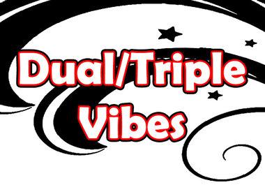 Dual/Triple Vibes