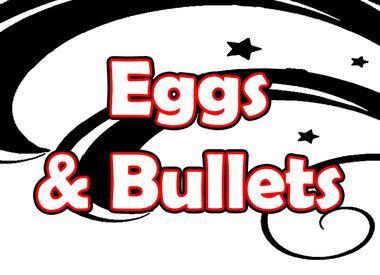 Eggs & Bullets