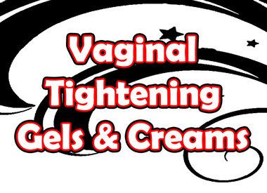 Vaginal Tightening Gels/Creams