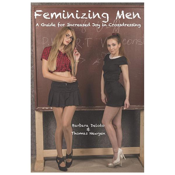 Feminizing Men: A Guide for Increased Joy in Crossdressing