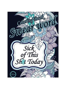 Adult Colouring Book: Sick of This Sh*t Today