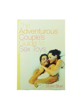 Adventurous Couple's Guide to Sex Toys by Violet Blue