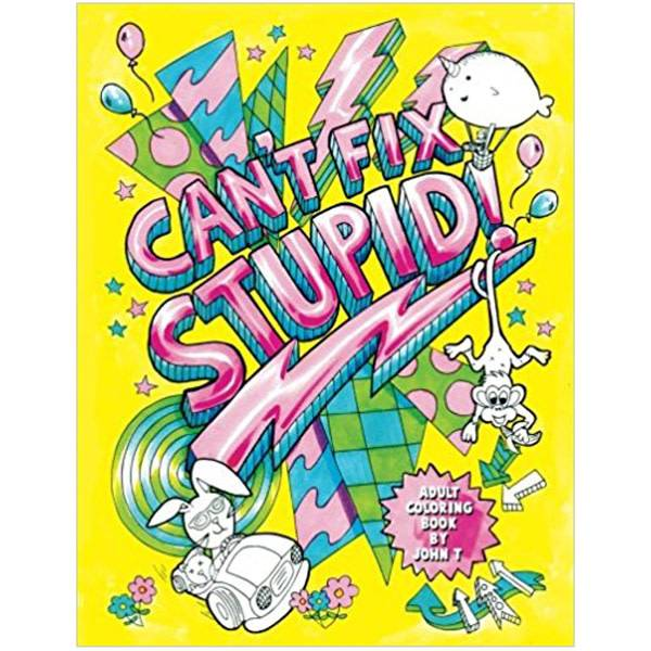 Adult Colouring Book: Can't Fix Stupid!