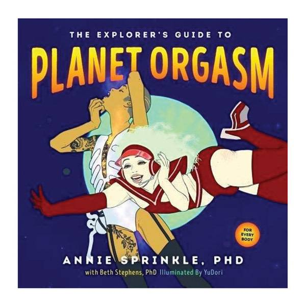 Explorer's Guide to Planet Orgasm by Annie Sprinkle