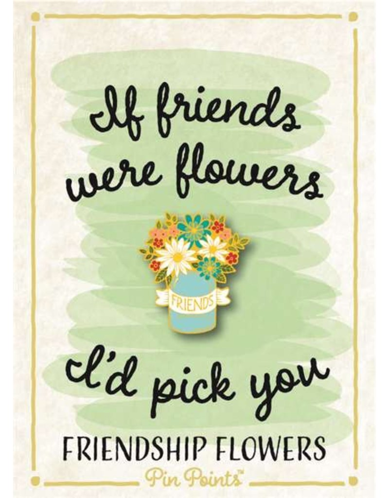 My Word Signs Pin Point-If Friends Were Flowers - FLOWER POT