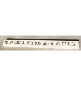 My Word Signs Skinny Sign-We Have A Little Dog With A Big Attitude
