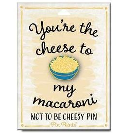 My Word Signs Pin Point-You Are The Cheese To My Macaroni - MAC & CHEESE