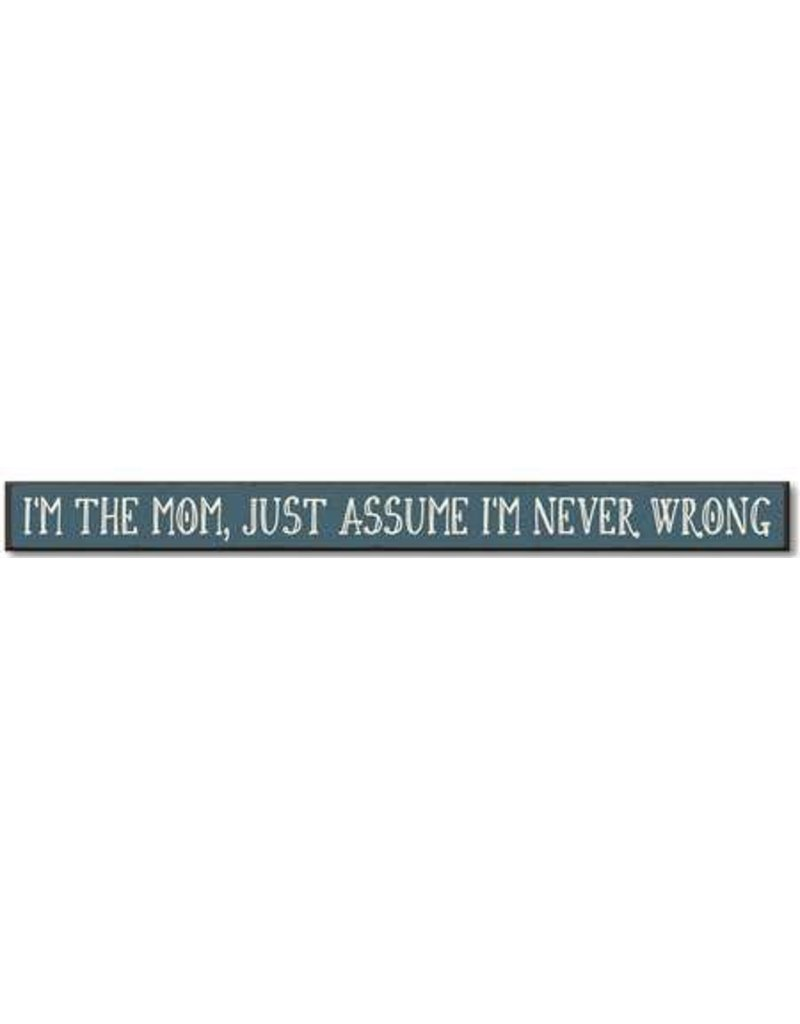 My Word Signs Skinny Sign-I'm The Mom, Assume I'm Never Wrong