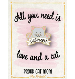 My Word Signs Pin Point-All You Need is Love & a Cat - CAT MOM