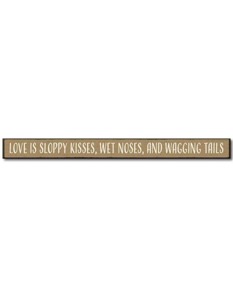 My Word Signs Skinny Sign-Love is Sloppy Kisses