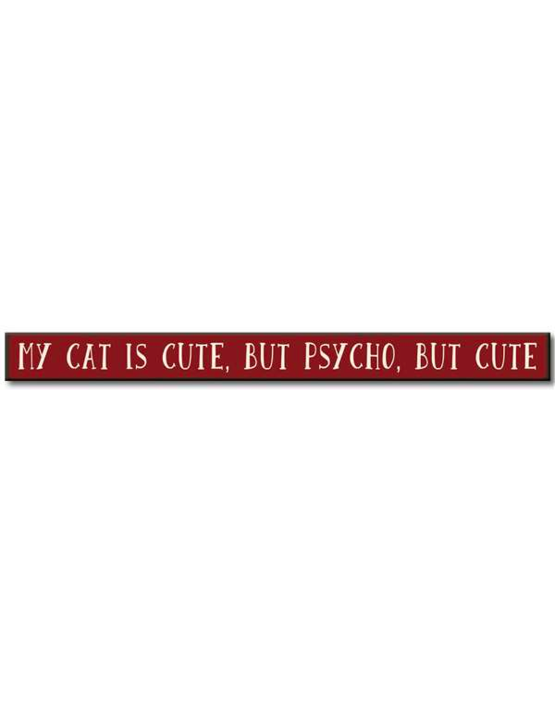 My Word Signs Skinny Sign-My Cat is Cute, But Psycho, But Cute