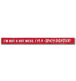 My Word Signs Skinny Sign-I'm Not A Hot Mess, I'm A Spicy Disaster