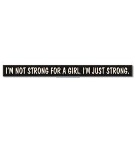 My Word Signs Skinny Sign-I'm Not Strong For A Girl, I'm Just Strong