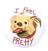 Good Eye Press Pinback Button-I Feel Pretty - DOG