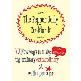 Wish Upon a Jar The Pepper Jelly Cookbook
