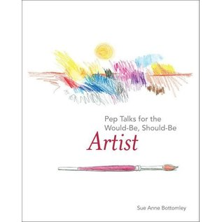 Sue Anne Bottomley Pep Talks for the Would-Be, Should-Be Artist