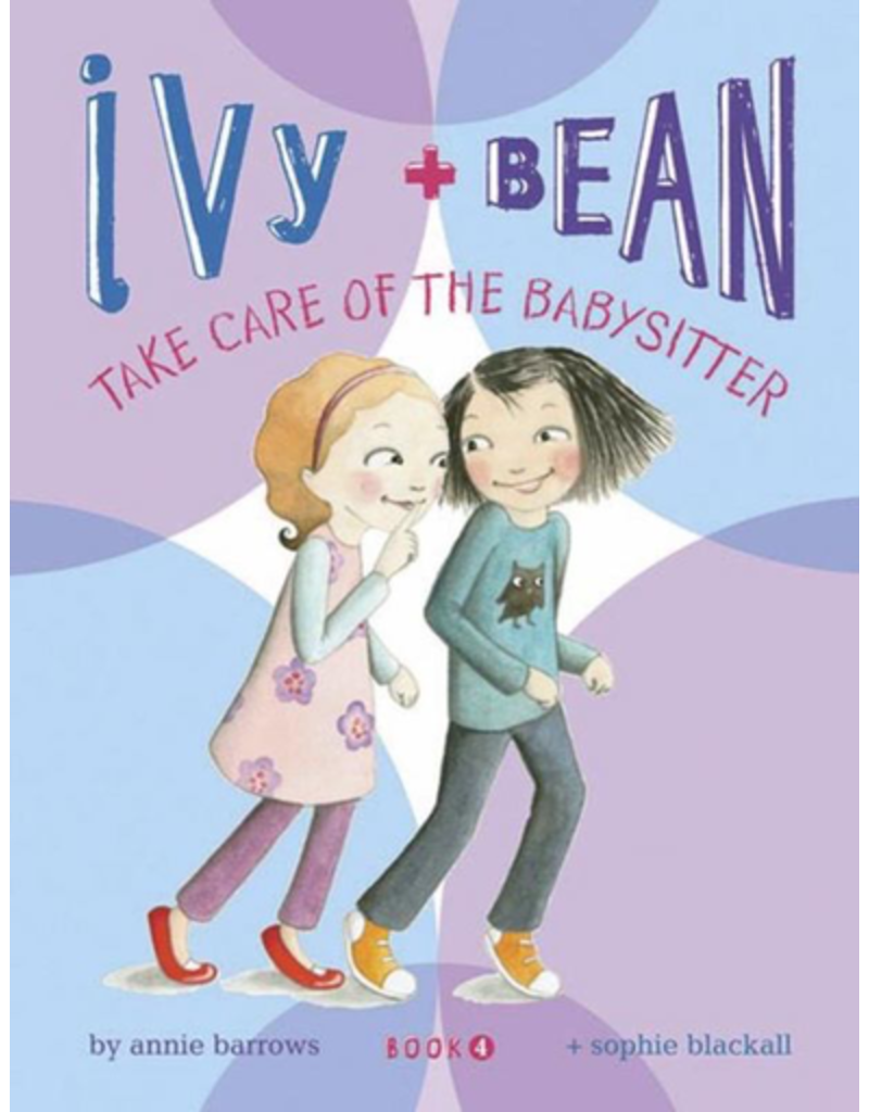 Ivy + Bean Take Care Of the Babysitter: Bk. 4 (Paperback)