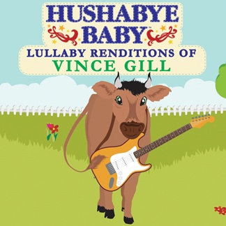 CMH RECORDS, INC. HUSHABYE LULLABY RENDITIONS OF VINCE GILL