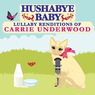 CMH RECORDS, INC. HUSHABYE LULLABY RENDITIONS OF CARRIE UNDERWOOD