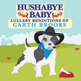 CMH RECORDS, INC. HUSHABYE LULLABY RENDITIONS OF GARTH BROOKS