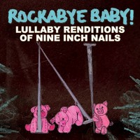 CMH RECORDS, INC. LULLABY RENDITIONS OF NINE INCH NAILS