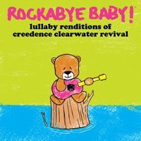 CMH RECORDS, INC. LULLABY RENDITIONS OF CREEDENCE CLEARWATER REVIVAL