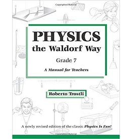 Roberto Trostli Physics the waldorf way, Grade 7 - A Manual for Teachers