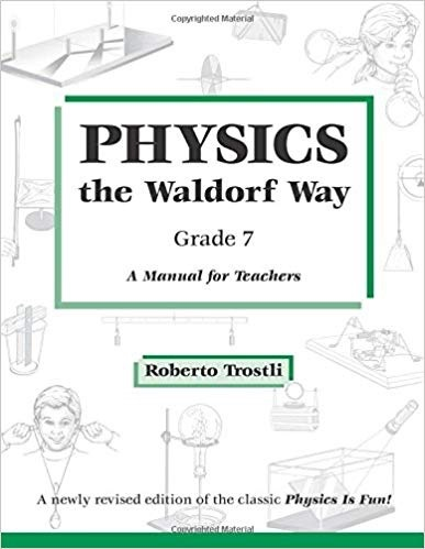 Roberto Trostli Physics the waldorf way, Grade 7 - A Manual for Teachers