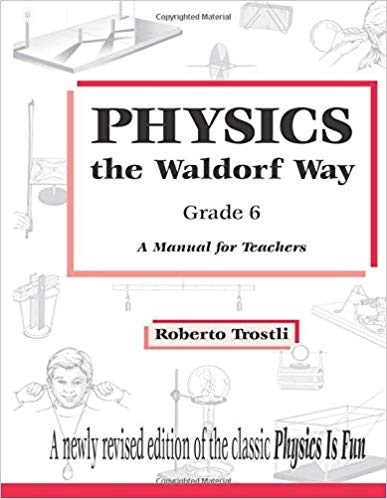 Roberto Trostli Physics the waldorf way, Grade 6 - A Manual for Teachers