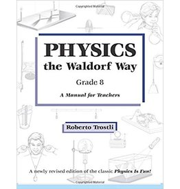 Roberto Trostli Physics the waldorf way, Grade 8 - A Manual for Teachers