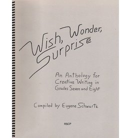 Rudolf Steiner College Press Wish Wonder Surprise: An Anthology for Creative Writing in Grades Seven and Eight