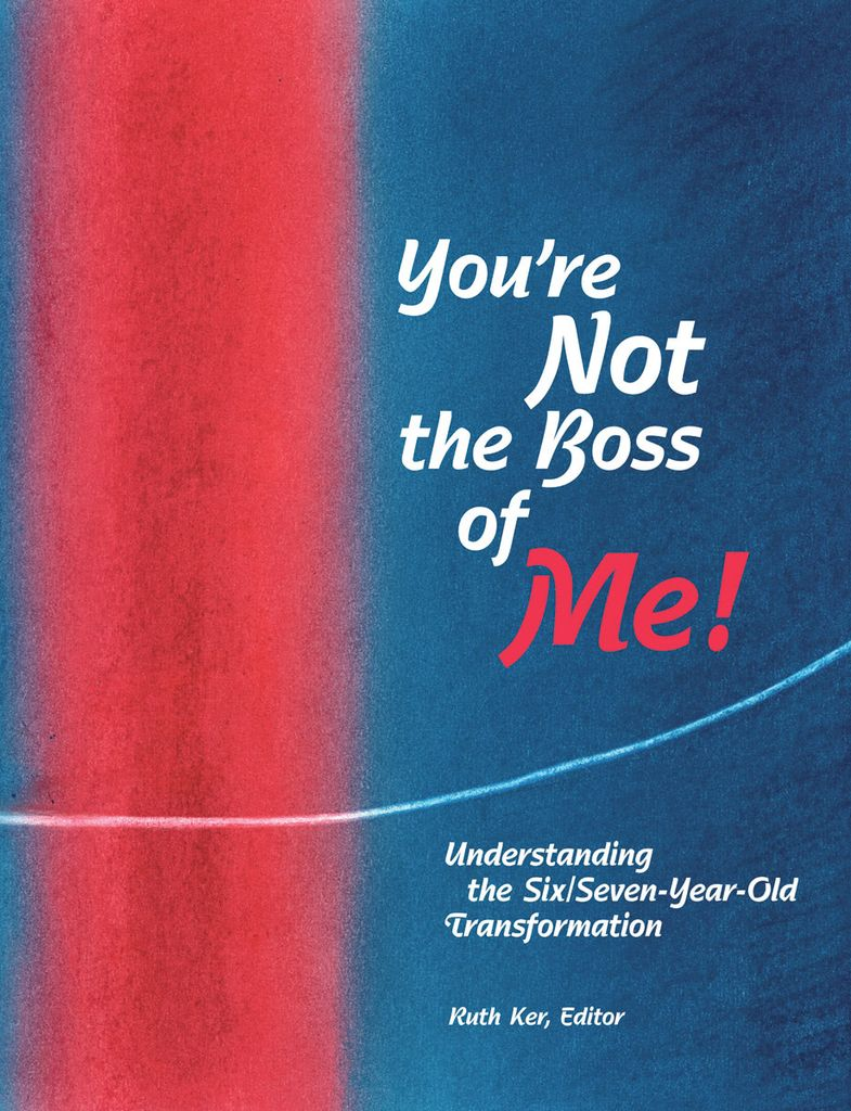 WECAN Press You're Not The Boss of Me! Understanding the 6-7 Year Old Transformation