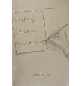 Rudolf Steiner College Press Teaching Children Handwriting: Historical, Developmental, and Practical Aspects of Writing