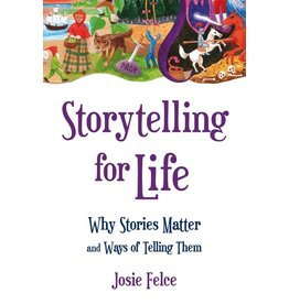 Floris Books Storytelling For Life: Why Stories Matter And Ways Of Telling Them