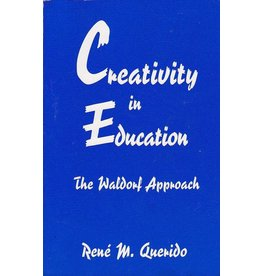 Rudolf Steiner College Press Creativity in Education: The Waldorf Approach