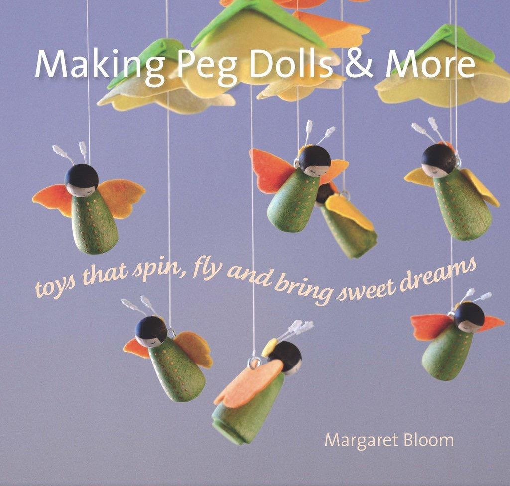 Hawthorn Press Making Peg Dolls And More: Toys That Spin Fly And Bring Sweet Dreams