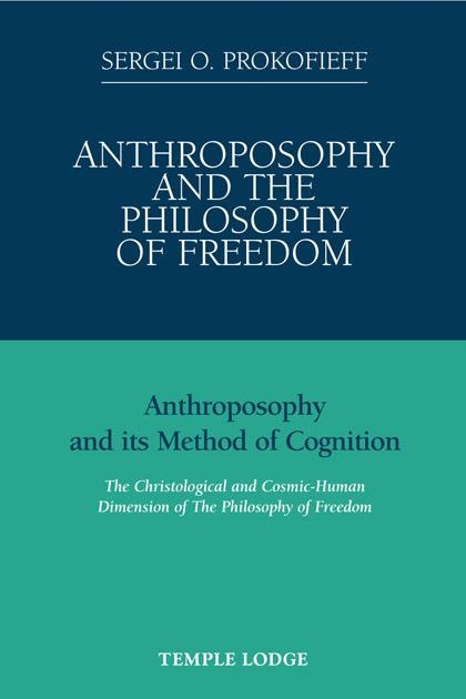 Temple Lodge Press Anthroposophy and the Philosophy of Freedom: Anthroposophy and Its Method of Cognition
