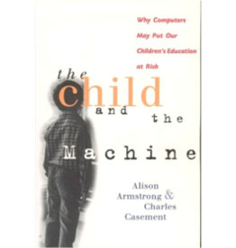 Independently Published The Child and the Machine: Why Computers Put Children's Education at Risk