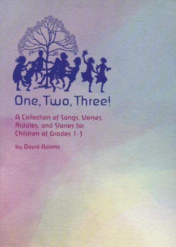 Waldorf Publications One, Two, Three! A Collection of Songs, Verses, Riddles, and Stories for Children of Grades 1-3