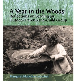 WECAN Press A Year in the Woods: Reflections on Leading an Outdoor Parent-and-Child Group