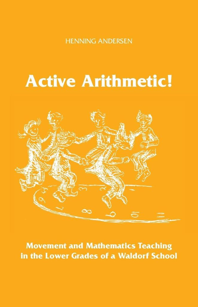 Waldorf Publications Active Arithmetic - Movement and Mathematics Teaching in the Lower Grades of a Waldorf School