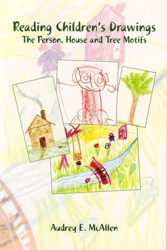 Rudolf Steiner College Press Reading Children's Drawings: The Person, House and Tree Motifs