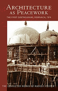 Steiner Books Architecture as Peacework: The First Goetheanum, Dornach, 1914 (CW 287)