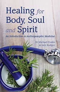 Floris Books Healing For Body Soul And Spirit: An Introduction To Anthroposophical Medicine 3rd ed.