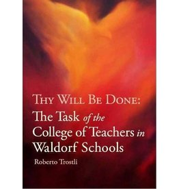 Waldorf Publications Thy Will Be Done: The Task of the College of Teachers in the Waldorf School
