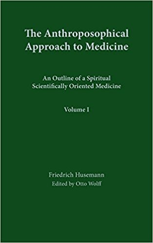 Anthroposophic Press The Anthroposophical Approach To Medicine: An Outline Of A Spiritual Scientifically Oriented Medicine: Vol. 1
