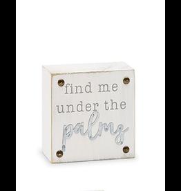 Mud Pie Beach House Sentiment Block Plaque w Find Me Under The Palms